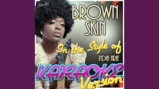 Brown Skin (In the Style of India Arie) (Karaoke Version)