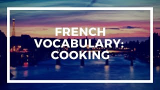 Learn French Vocabulary with Talk in French | Lesson 105 :  Cooking - Cuisiner