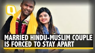 Married For a Year Hindu Muslim Couple Forced to Stay Apart Amid Love Jihad Claims The Quint