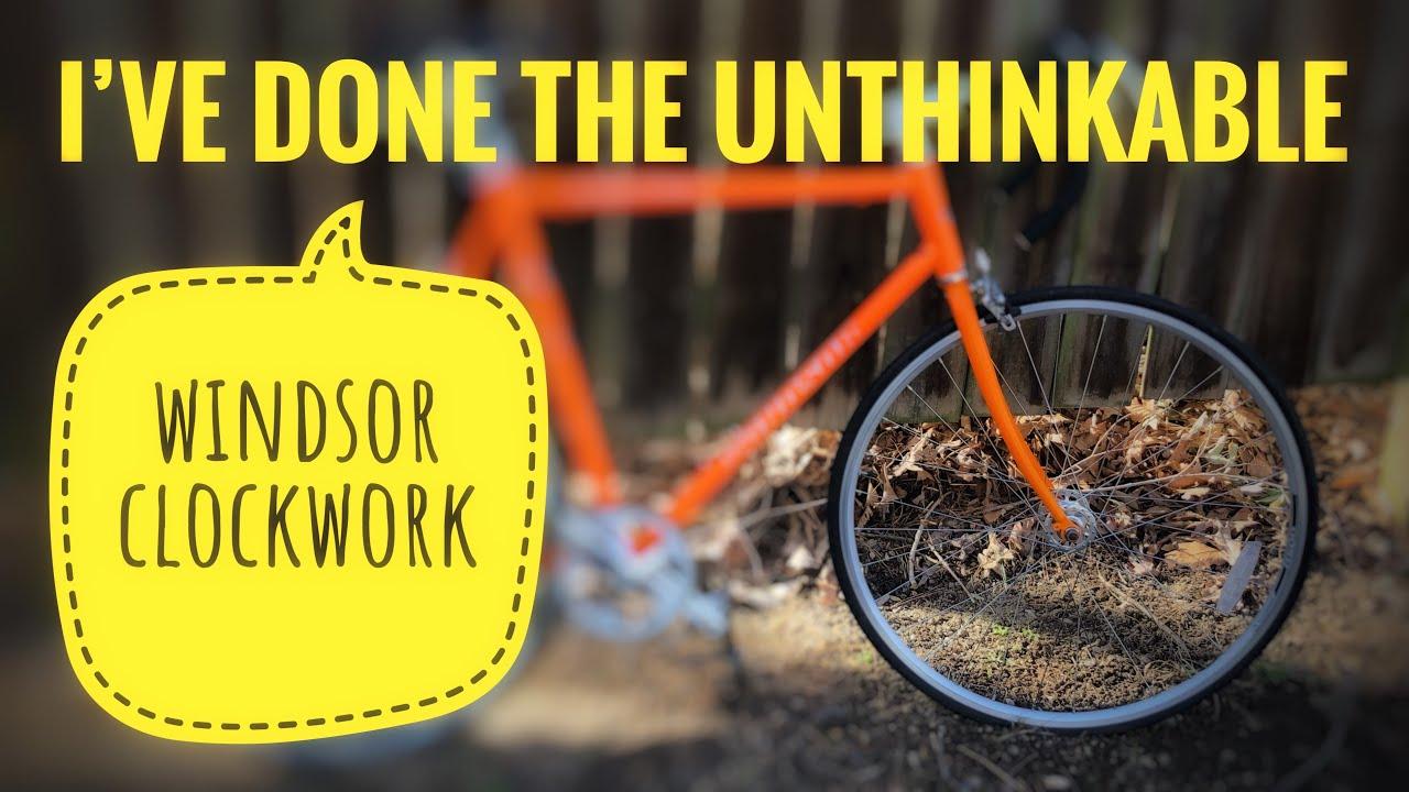 I Ve Done The Unthinkable Windsor Clockwork Youtube
