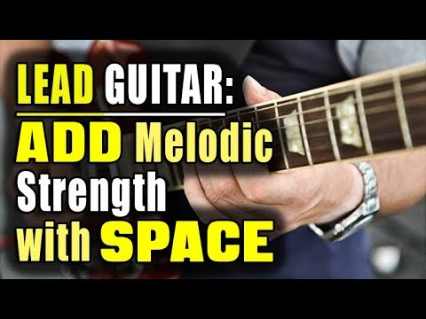 LEAD GUITAR: Add Melodic Strength with Space