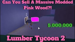 Can You Sell A Massive Modded Pink Wood?! [Wood Dropoff]!? Lumber Tycoon 2 ROBLOX