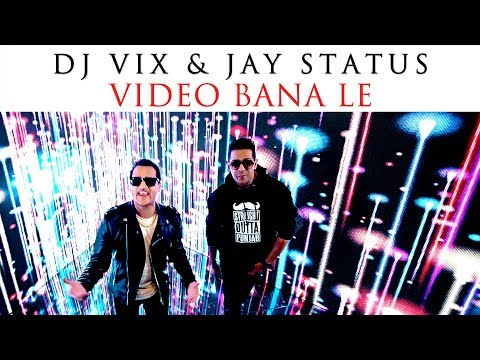 VIDEO BANA LE - OFFICIAL VIDEO - DJ VIX  & JAY STATUS  (2018)
