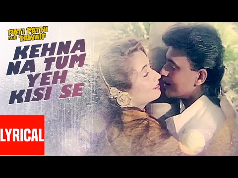 Kehna Na Tum Yeh Kisi Se Lyrical Video | Pati Patni Aur Tawaif