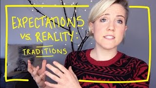 EXPECTATIONS vs REALITY: Traditions
