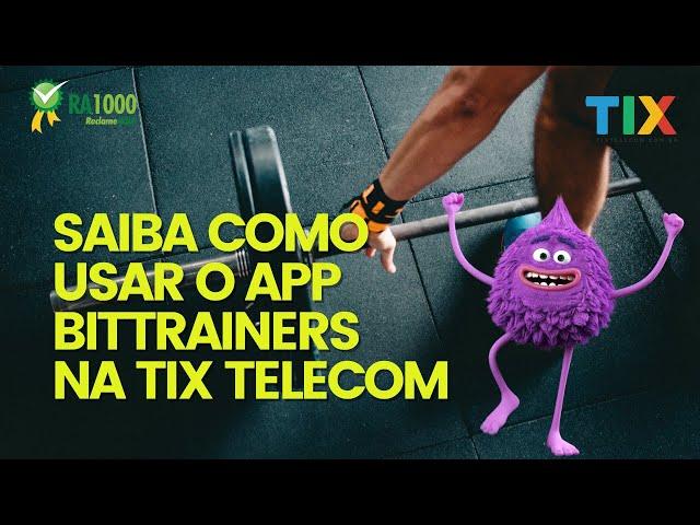Saiba como usar o APP BitTrainers na TIX Telecom