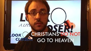 Christians Do Not Go To Heaven | LOOK A LITTLE CLOSER! episode 15 | Resurrection