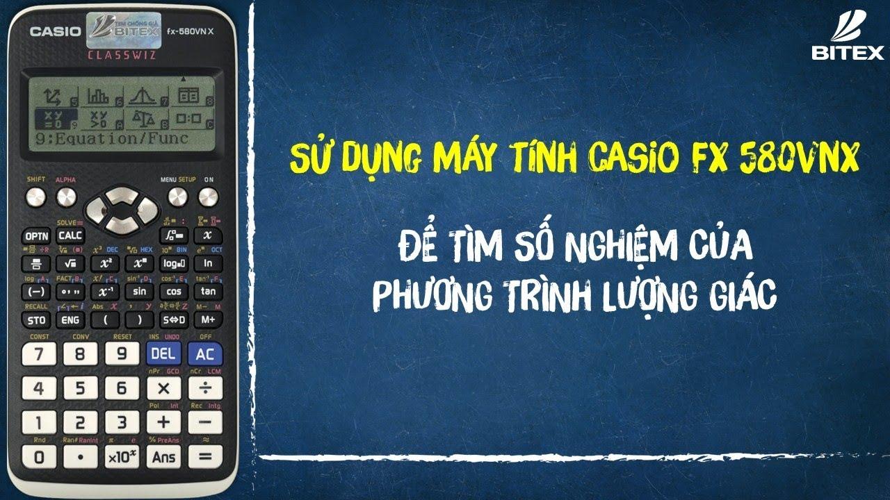Hướng dẫn tìm nhanh số nghiệm của phương trình lượng giác – Casio fx 580vnx