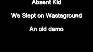 Absent Kid - We Slept on Wasteground