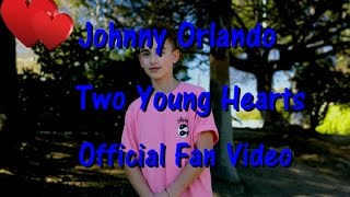Johnny Orlando - Two Young Hearts (Official Fan Video)