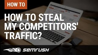 How To Steal My Competitors' Traffic?