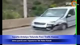Isparta Antalya Yolunda Feci Trafik Kazası, Ağır Yaralılar Var
