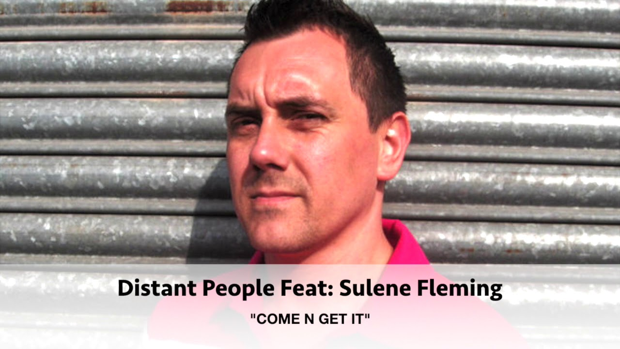 "Distant People Feat: Sulene Fleming ""Come N Get It"""