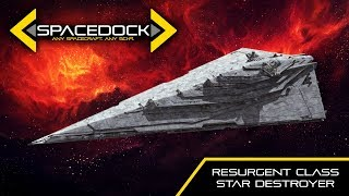 Spacedock examines the cutting-edge Resurgent Class Star Destroyers...