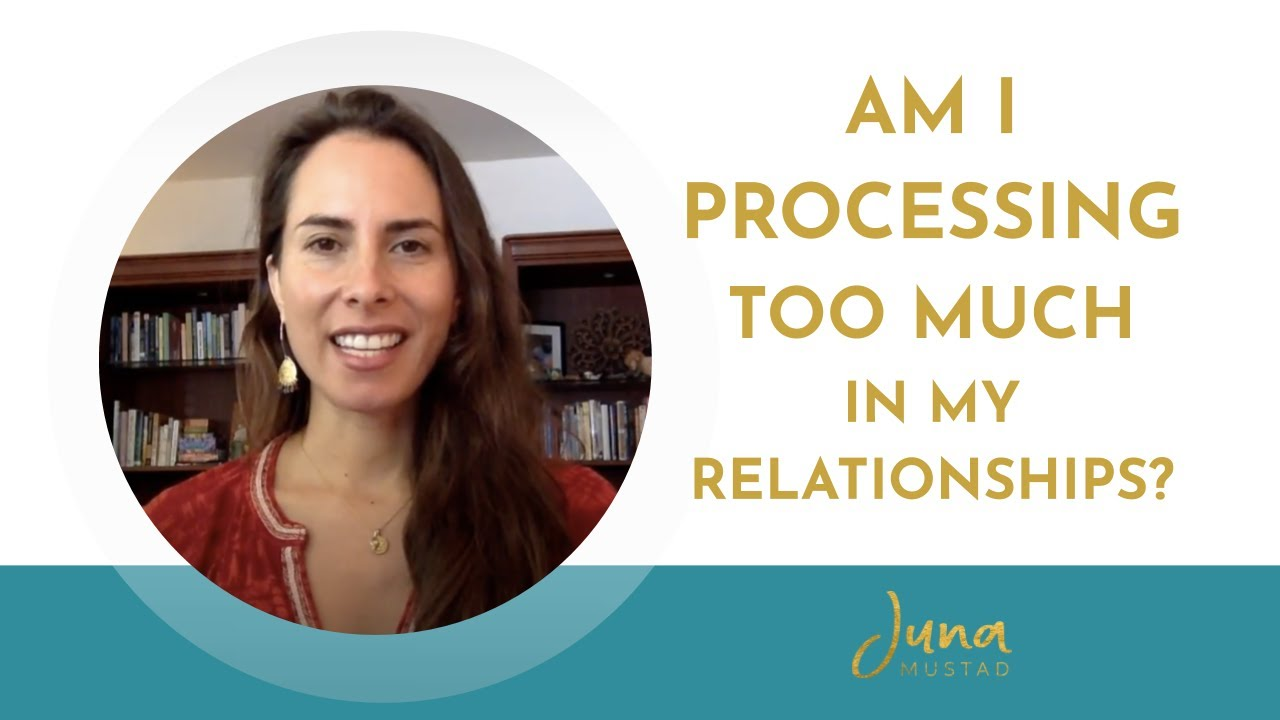 Am I Processing too much in my Relationships?