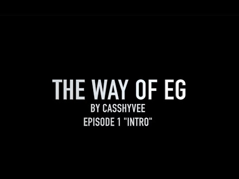 "THE WAY OF EG ""INTRO"" Episode 1"