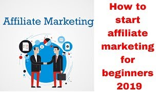 How to start affiliate marketing for beginners 2019