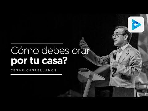 Cómo debes orar por tu casa? - César Castellanos