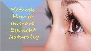 Methods How to Improve Eyesight Naturally | Natural Treatment & Home Remedies