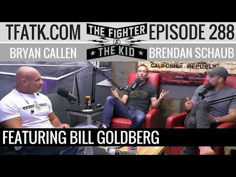 The Fighter and The Kid  Episode 288: Bill Goldberg