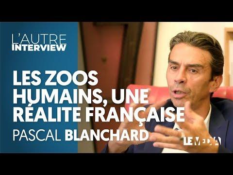 LES ZOOS HUMAINS, UNE RÉALITE FRANÇAISE - PASCAL BLANCHARD