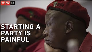 The EFF leader said if he were to be asked to form another political party, he wouldn't do it because of the fact that it is painful to form one.