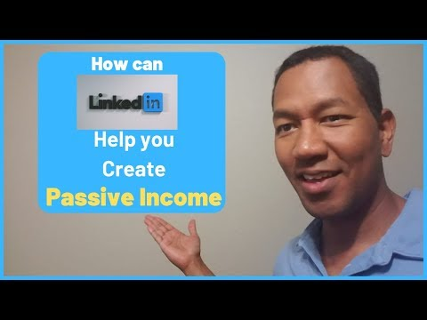 How can LINKEDIN help you create PASSIVE INCOME - it did for ME