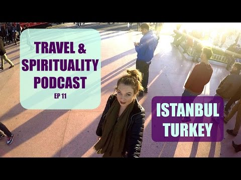 Travel to Istanbul: What is it like? Is it safe? What is the energy there like?
