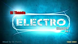 ♫ Electro Classics Vol. 1 (1999-2002) (Mixed by DJ Thanda) (HD+)