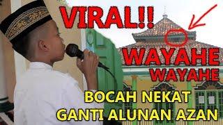 VIRAL!! Bocah ganti alunan Azan WAYAHE WAYAHE | Bikin Geger warga sekitar!!!