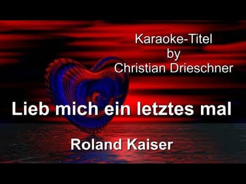 Lieb mich ein letztes mal - Roland Kaiser - Karaoke