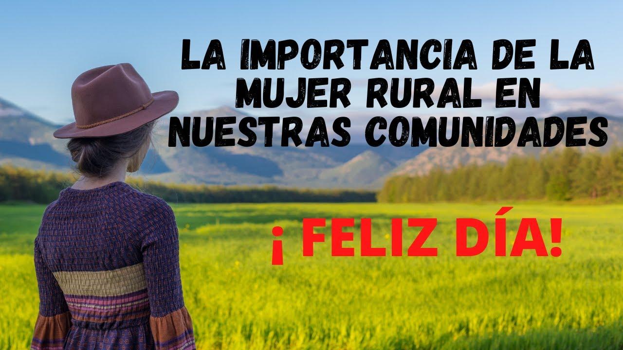 La Importancia De La Mujer Rural En Nuestras Comunidades Dia Internacional De La Mujer Rural Youtube A todas vosotras, que sois unas verdaderas campeonas, os deseamos un feliz día de la mujer. youtube