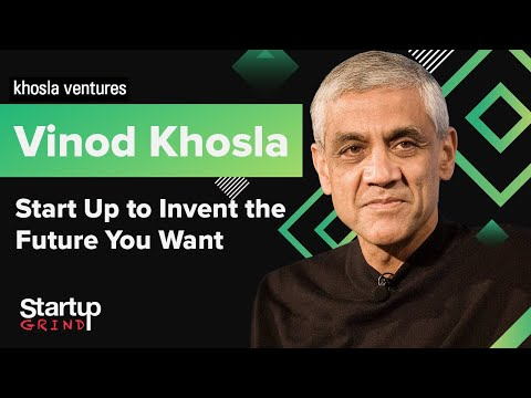 Start Up to Invent the Future You Want | Vinod Khosla (Khosla Ventures) @ Startup Grind Global