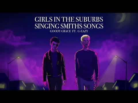 Goody Grace – Girls In The Suburbs Singing Smiths Songs ft. G-Eazy