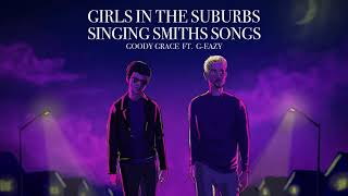Goody Grace  - Girls In The Suburbs Singing Smiths Songs (feat. G-Eazy) [Official Audio]