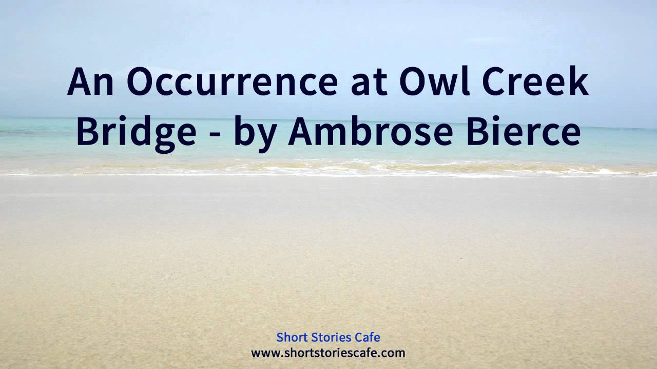 using sounds and cinematography in interpreting a nearing death in an occurrence at owl creek bridge A summary of themes in ambrose bierce's an occurrence at owl creek bridge of time between the officer stepping off the plank and farquhar's actual death.