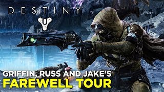 DESTINY 1 FAREWELL TOUR with Griffin, Russ and Jake!