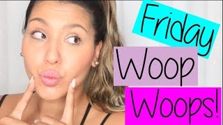 Friday Woop Woops! 8/7/15