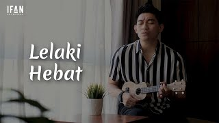 Download lagu Lelaki Hebat - Seventeen (Ukulele version by Ifan Seventeen)