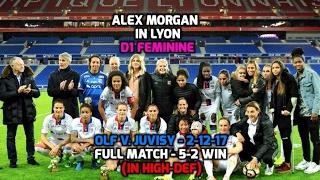 D1 Feminine - Alex Morgan: HD FULL MATCH OLF v. Juvisy (FC Feminin Juvisy Essonne) 5-2 Win - 2-12-17
