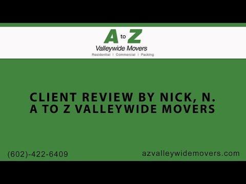 Nick N. Review of North Phoenix Movers at A to Z Valleywide Movers