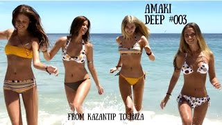 Deep House Mix From Kazantip To Ibiza Amaki 003 HD VIDEO Club Music 2017 Ibiza Mix Deep House