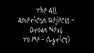 The All American Rejects - Drown Next To Me - (Lyrics)