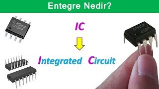 Entegre Nedir? (Integrated Circuit - IC)