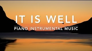 IT IS WELL- 1 Hour Piano Music | Prayer Music | Meditation Music | Worship Music | Relaxation Music