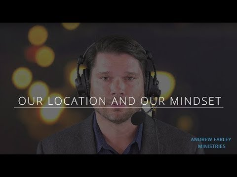 Our Location and Our Mindset | Andrew Farley