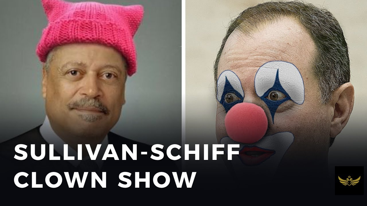 Judge Sullivan - Adam Schiff CLOWN SHOW continues