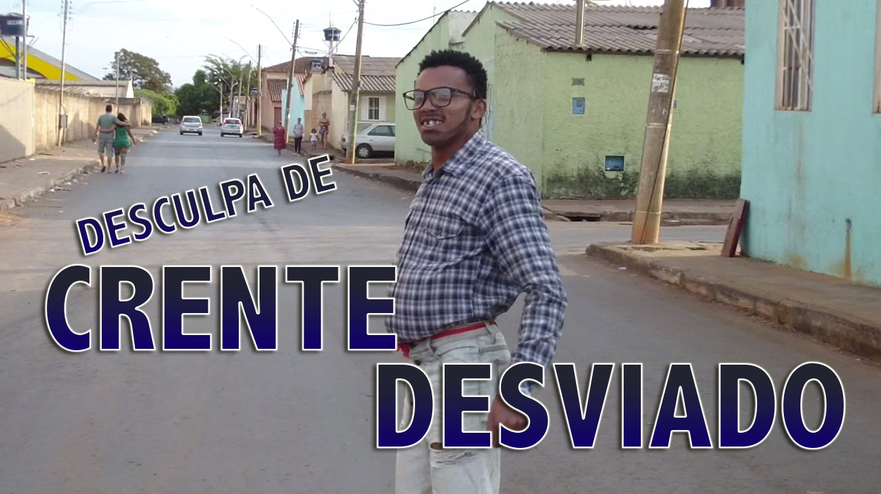 Desculpa De Crente Desviado Youtube