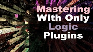 How I Master My Songs Using only Logic Plugins