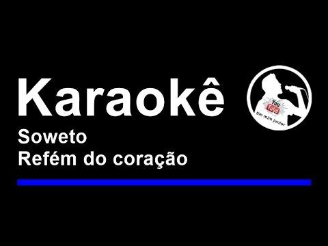 Soweto   Refém do coração   Karaoke